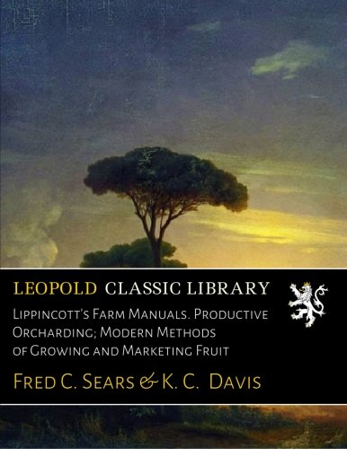 Lippincott's Farm Manuals. Productive Orcharding; Modern Methods of Growing and Marketing Fruit -