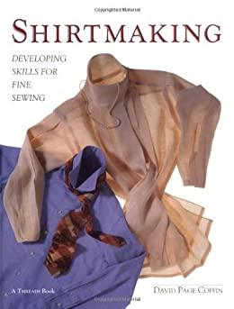 Shirtmaking: Developing Skills For Fine Sewing by [Coffin, David]