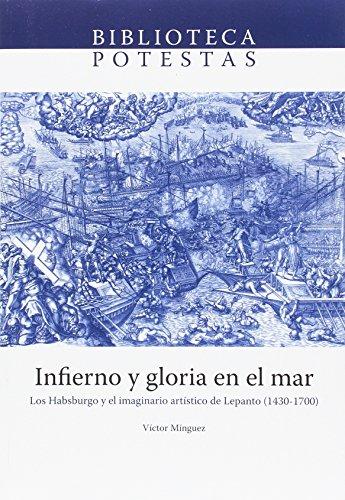 Infierno y gloria en el mar. Los Habsburgo y el imaginario artístico de Lepanto (Biblioteca Potestas)