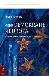 Mehr Demokratie in Europa: Die Wahrheit über Europas Zukunft