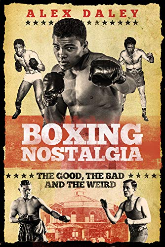 Boxing Nostalgia: The Good, the Bad and the Weird