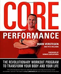 Core Performance: The Revolutionary Workout Program to Transform Your Body and Your Life by Mark Verstegen (2004-01-06)