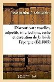 Telecharger Livres Discours sur voyelles adjectifs interjections verbe execution de la loi d epargne (PDF,EPUB,MOBI) gratuits en Francaise