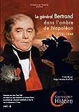 Le Général Bertrand dans l'ombre de Napoléon