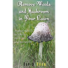 Remove Weeds And Mushroom In Your Lawn (English Edition)