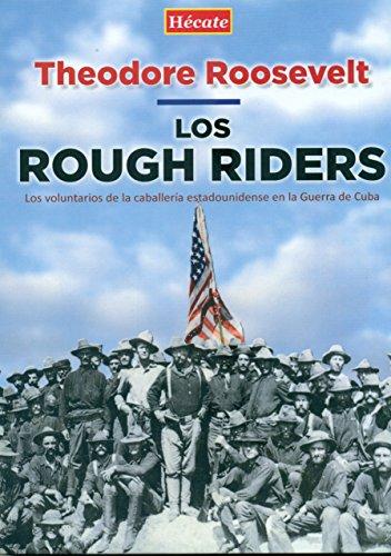 Los Rough Riders: Los voluntarios de la caballería estadounidense en la Guerra de Cuba