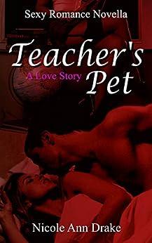 Teacher's Pet: A Love Story -- Sexy Romance Novella by [Drake, Nicole Ann]
