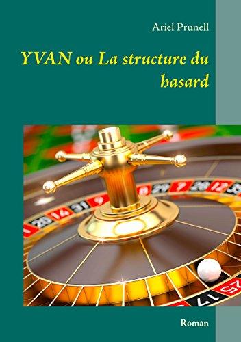 Yvan ou La structure du hasard par Ariel Prunell