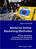 Moderne Online-Marketing-Methoden: Affiliate Marketing, Suchmaschinen Marketing, Viral Marketing und Web 2.0