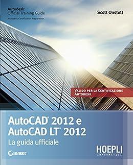 Autocad 2012. La guida ufficiale: La guida ufficiale (Applicativi) di [Onstott, Scott]