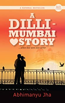 Mumbai 2008 - A Love Story (A Dilli-Mumbai Love Story): When Love Won Over Terror by [Jha, Abhimanyu]