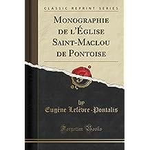 Monographie de L'Eglise Saint-Maclou de Pontoise (Classic Reprint)