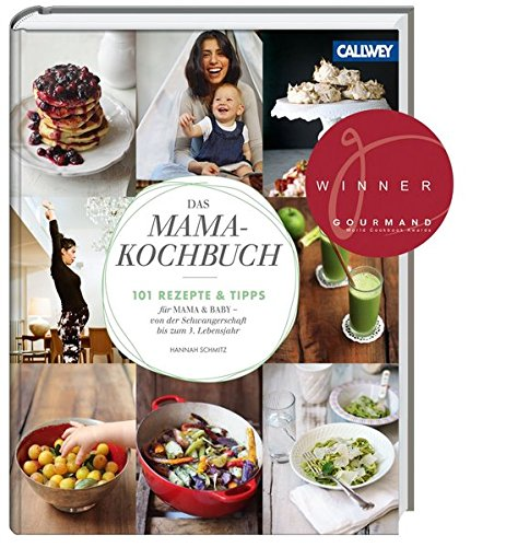 Das Mama-Kochbuch: 101 Rezepte und Tipps für Mama & Baby – von der Schwangerschaft bis zum 3. Lebensjahr (Schwangerschafts-tipps)
