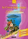 A la découverte de la Corse historique : Trente balades et randonnées accompagnées pour les...