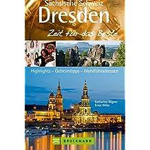 Dresden & Sächsische Schweiz – Zeit für das Beste: Highlights – Geheimtipps – Wohlfühladressen