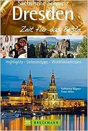 Dresden & Sächsische Schweiz – Zeit für das Beste: Highlights – Geheimtipps – Wohlfühladressen: Katharina Rögner, Ernst Wrba