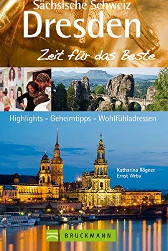 Dresden & Sächsische Schweiz - Zeit für das Beste: Highlights - Geheimtipps - Wohlfühladressen