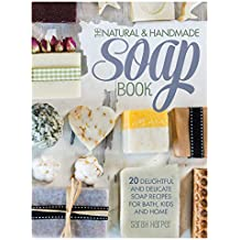 The Natural and Handmade Soap Book: 20 delightful and delicate soap recipes for bath, kids and home