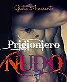 Scarica Libro Prigioniero nudo un ribelle nei sotterranei una Duchessa appassionata (PDF,EPUB,MOBI) Online Italiano Gratis
