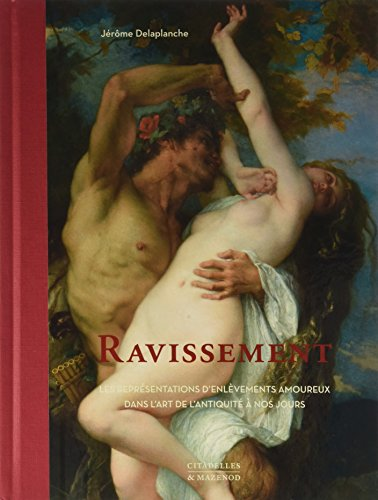 Ravissement : Les représentations d'enlèvements amoureux dans l'art de l'Antiquité à nos jours