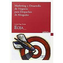 Marketing y desarrollo de negocio para despachos de abogados (Monografía)