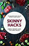 skinny HACKS: Simple Tips and Tricks to Lose Weight Fast Without Exercise (FREE Meal Plan and Comprehensive Grocery Guide included!)