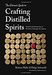 The Artisan's Guide to Crafting Distilled Spirits by Bettina Malle (2015-09-01)
