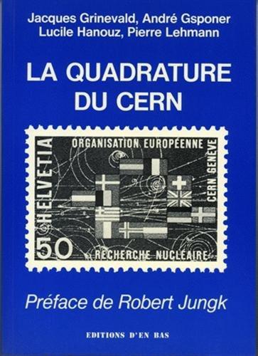 La Quadrature du CERN: Essai indisciplinaire publié à l'occasion du 30e anniversaire du CERN le 29 septembre 1984 par Jacques Grinevald