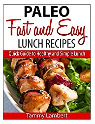Paleo Fast and Easy Lunch Recipes: Quick Guide to Healthy and Simple Lunch by Tammy Lambert (2014-01-23)