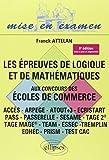Les Épreuves de Logique et de Mathématiques aux Concours des Écoles de Commerce (ACCES - ARPEGE - ATOUT+3 - ECRISTART PASS - PASSERELLE - SESAME - TAGE II TAGE MAGE® - TEAM - ESSEC TREMPLIN )...
