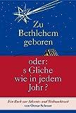 Zu Bethlehem geboren oder: s Gliche wie in jedem Johr?: Ein Buch zur Advents- und Weihnachtszeit
