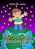 What in the World Should I Be by Jones, Debra M (2010) Paperback