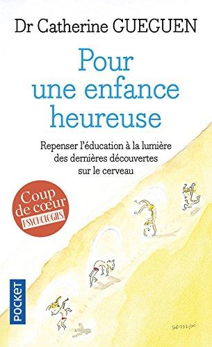 Pour une enfance heureuse : Repenser l'éducation à la lumière des dernières découvertes sur le cerveau par Catherine Gueguen