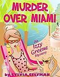 MURDER OVER MIAMI (An Izzy Greene Cozy Mystery) (Senior Snoops Cozy Mystery Book 4)