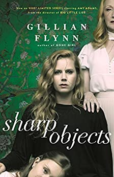 Sharp Objects: A major HBO & Sky Atlantic Limited Series starring Amy Adams, from the director of BIG LITTLE LIES, Jean-Marc Vallée by [Flynn, Gillian]