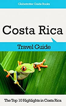 Costa Rica Travel Guide: The Top 10 Highlights in Costa Rica (Globetrotter Guide Books) (English Edition) par [Cook, Marc]