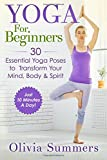 Yoga For Beginners: Learn Yoga in Just 10 Minutes a Day- 30 Essential Yoga Poses to  Completely Transform Your  Mind, Body & Spirit
