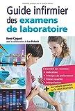 Guide des examens de laboratoire: Etudiants et professionnels infirmiers...