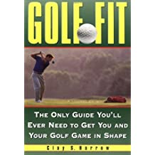 Golf Fit: The Only Guide You'll Ever Need to Get You and Your Golf Game in Shape by Clay S. Harrow (1997-04-01)