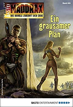 Maddrax 466 - Science-Fiction-Serie: Ein grausamer Plan (German Edition) by [Binder, Wolf]