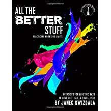 All the Better Stuff: Practice knows no limits (Bass Players Guide to the Galaxy)