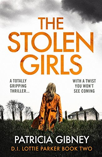 The Stolen Girls: A totally gripping thriller with a twist you won't see coming (Detective Lottie Parker Book 2) by [Gibney, Patricia]
