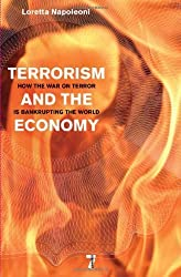 Terrorism and the Economy: How the War on Terror is Bankrupting the World by Loretta Napoleoni (2010-04-06)