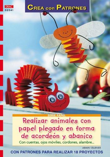 Serie Papel nº 41. REALIZAR ANIMALES CON PAPEL PLEGADO EN FORMA DE ACORDEÓN Y ABANICO (Cp Serie Papel (drac))