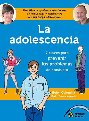La Adolescencia: Siete claves para prevenir los problemas de conducta (Spanish Edition)