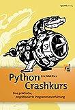 Python Crashkurs: Eine praktische, projektbasierte Programmiereinführung