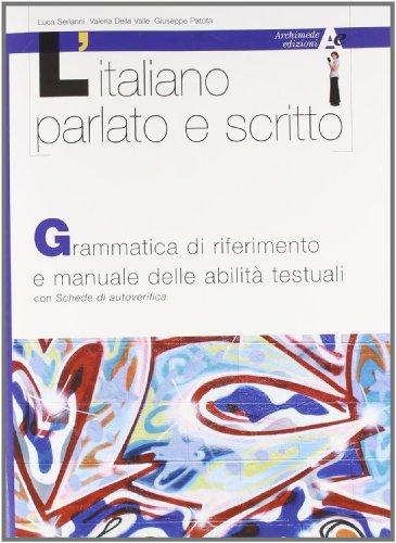 L'italiano parlato e scritto. Grammatica di riferimento e manuale delle abilit testuali. Con schede di verifica. Per il biennio