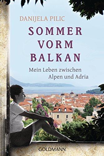 Sommer vorm Balkan: Mein Leben zwischen Alpen und Adria