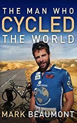 The Man Who Cycled The World by Mark Beaumont (4-Mar-2010) Paperback