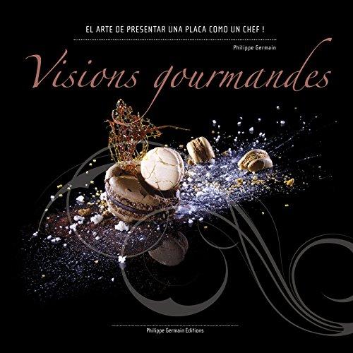 Visions Gourmandes - Sp: El arte de presentar una placa como un Chef ! (Versión Española)
